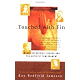Touched with Fire: Manic-depressive Illness and the Artistic Temperamentby Kay Redfield Jamison