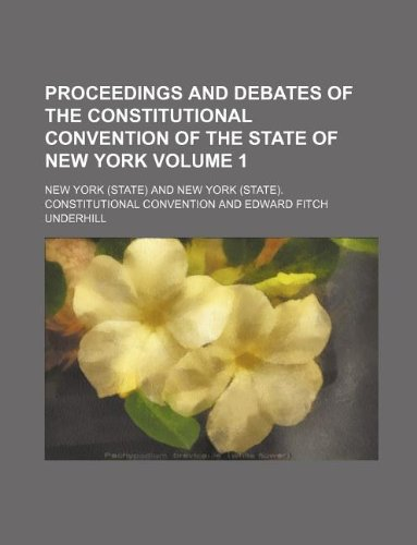 Proceedings and debates of the constitutional convention of the state of New York Volume 1