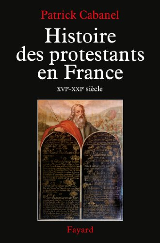 Histoire des protestants en France : XVIe-XXIe siècle (Biographies Historiques)