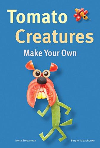Tomato Creatures (Make Your Own) by Iryna Stepanova, Sergiy Kabachenko