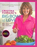 img - for Cristina Ferrare's Big Bowl of Love (Delight Family and Friends with More than 100 Simple, Fabulous Recipes) by Cristina Ferrare (2011) Paperback book / textbook / text book