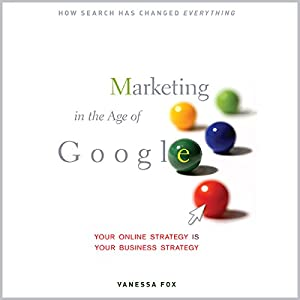 Marketing in the Age of Google: Your Online Strategy IS Your Business Strategy | [Vanessa Fox]