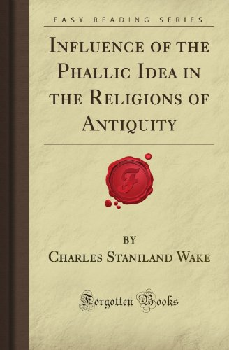 Influence of the Phallic Idea in the Religions of Antiquity (Forgotten Books)