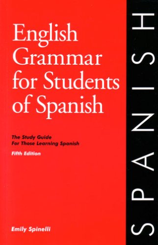 English Grammar for Students of Spanish: The Study Guide for Those Learning Spanish (Fifth Edition), Emily Spinelli