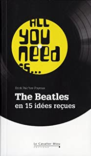 All you need is... : The Beatles en 15 idées reçues, Falc'her-Poyroux, Erick