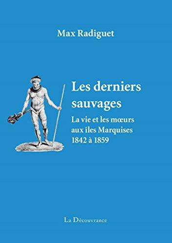 les-derniers-sauvages-la-vie-et-les-moeurs-aux-iles-marquises-1842-a-1859-french-edition