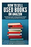 img - for How To Sell Used Books On Amazon: The Ultimate Guide To Making Massive Passive Income By Selling Used Books On Amazon! (Selling Books On Amazon, Home-Based Bookstore, Making Money Online) book / textbook / text book