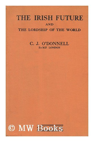 The Irish future and the lordship of the world, Charles James O'Donnell