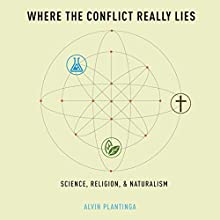 Where the Conflict Really Lies: Science, Religion, & Naturalism Audiobook by Alvin Plantinga Narrated by Michael Butler Murray