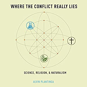 Where the Conflict Really Lies: Science, Religion, & Naturalism | [Alvin Plantinga]