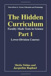 The Hidden Curriculum - Faculty Made Tests in Science: Part 1: Lower-Division Courses Part 2: Upper-Division Courses (Innovations in Science Education and Technology)