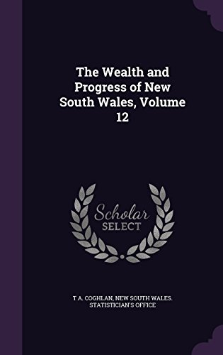 The Wealth and Progress of New South Wales, Volume 12