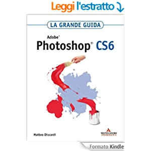 ADOBE Photoshop CS6 La grande guida (Grafica)