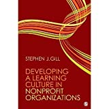 Developing a Learning Culture in Nonprofit Organizations [Paperback] [2009] Stephen J. Gill