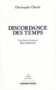 Discordance des temps: Une brève histoire de la modernité par Christophe Charle
