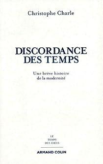Discordance des temps: Une br�ve histoire de la modernit� par Charle