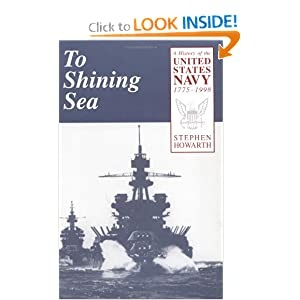 To Shining Sea: A History of the United States Navy, 1775-1998 by Stephen Howarth
