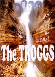 The Troggs - Live & wild in Preston!