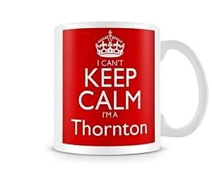 CKCSNAME421 - I CAN'T KEEP CALM I'M A Thornton - family name mugs custom gift personalised printed mugs