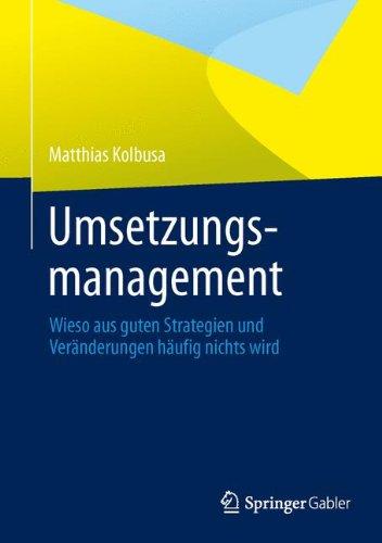 Umsetzungsmanagement: Wieso aus guten Strategien und Veränderungen häufig nichts wird