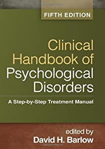 Clinical Handbook of Psychological Disorders, Fifth Edition: A Step-by-Step Treatment Manual (Barlow: Clinical Handbook of Psychological Disorders)