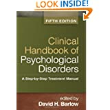 Clinical Handbook of Psychological Disorders, Fifth Edition: A Step-by-Step Treatment Manual (Barlow: Clinical...