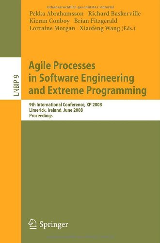 Agile Processes In Software Engineering And Extreme Programming: 9Th International Conference, Xp 2008, Limerick, Ireland, June 10-14, 2008, ... Notes In Business Information Processing)