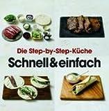 Die Step-by-Step-Küche - Schnell & einfach