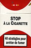 Stop  la Cigarette : 40 Stratgies pour arrter de fumer