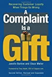 img - for A Complaint Is a Gift: Recovering Customer Loyalty When Things Go Wrong 2nd (second) Edition by Barlow, Janelle, Moller, Claus (2008) book / textbook / text book