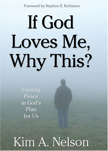 If God Loves Me, Why This?  Finding Peace in God's Plan for Us, KIM A. NELSON