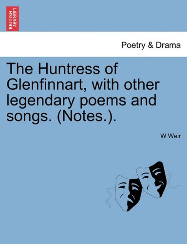 The Huntress of Glenfinnart, with other legendary poems and songs. (Notes.).