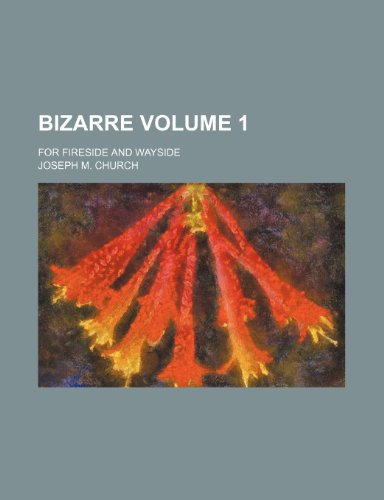 Bizarre Volume 1 ; for fireside and wayside