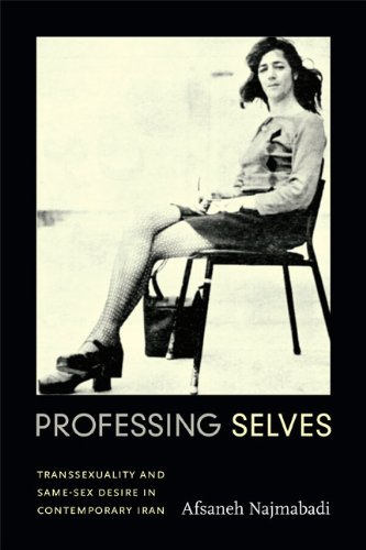 Professing Selves: Transsexuality and Same-Sex Desire in Contemporary Iran (Experimental Futures)