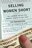 img - for [(Selling Women Short: The Landmark Battle for Workers' Rights at Wal-Mart )] [Author: Liza Featherstone] [Sep-2005] book / textbook / text book
