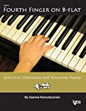 Fourth Finger on Bb: Effective Strategies for Teaching Piano by Joanne Haroutounian