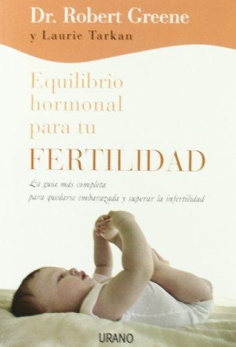 Equilibrio hormonal para tu fertilidad: La guía más completa para quedarse embarazada y superar la infertilidad (Crecimiento personal)