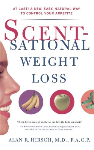 Scentsational Weight Loss: At Last a New Easy Natural Way To Control Your Appetite, ALAN R. HIRSCH