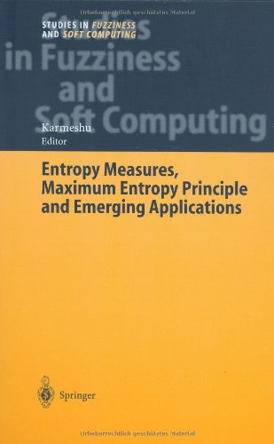 Entropy Measures, Maximum Entropy Principle and Emerging Applications (Studies in Fuzziness and Soft Computing) PDF