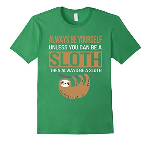 Sloth-Shirt-Always-Be-Yourself-Unless-You-Can-Be-A-Sloth