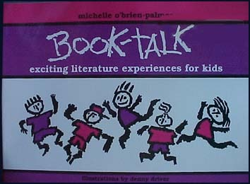 Book-Talk: Exciting Literature Experiences for Kids Michelle O'Brien-Palmer and Denny Driver