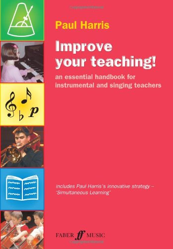 Improve Your Teaching!: An Essential Handbook for Instrumental and Singing Teachers (Faber Edition: Improve Your Teaching!)