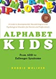 img - for Alphabet Kids: From ADD to Zellweger Syndrome: A Guide to Developmental, Neurobiological and Psychological Disorders for Parents and Professionals book / textbook / text book
