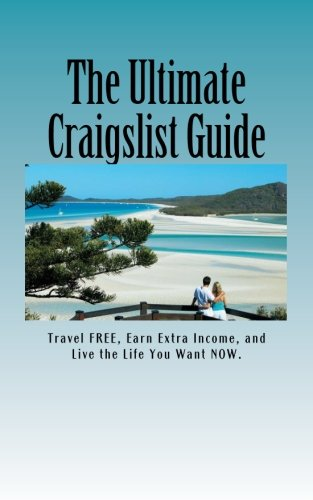 The Ultimate Craigslist Guide: Sell quick, buy right, travel free, make easy cash and so much more