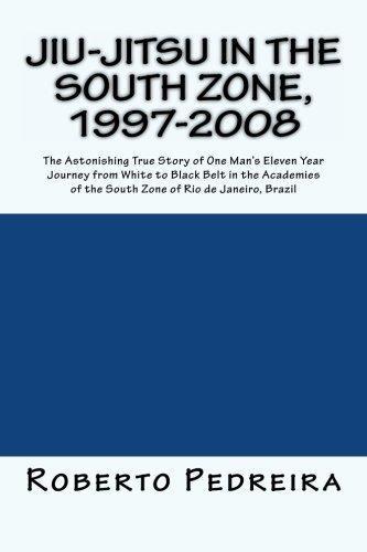 Jiu-Jitsu in the South Zone, 1997-2008: The Astonishing True Story of One Man