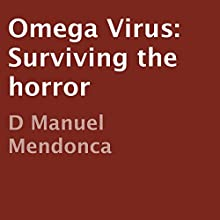 Omega Virus: Surviving the Horror (       UNABRIDGED) by D. Manuel Mendonca Narrated by Nicholas Minadeo