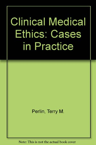 Clinical Medical Ethics: Cases in Practice