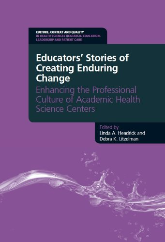 Educators' Stories of Creating Change: Enhancing the Professional Culture of Academic Health Sciences Centers (Culture,