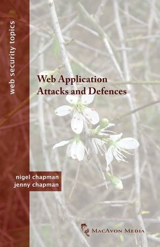 Web Application Attacks and Defences (Web Security Topics)
