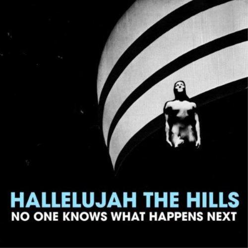 Hallelujah The Hills - No One Knows What Happens Next - Zortam Music